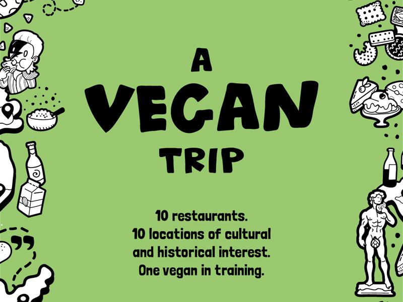 A Vegan Trip: 10 restaurants. 10 locations of cultural & historical interest